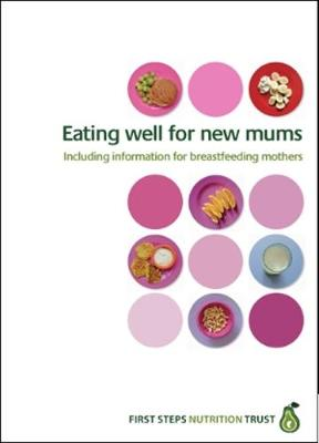 Eating well for new mums: Including information for breastfeeding mothers (Spiral bound)