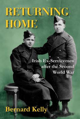 Returning Home: Irish Ex-Servicemen After the Second World War (Paperback)