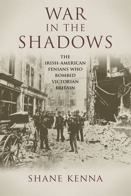 War in the Shadows: The Irish-American Fenians Who Bombed Victorian Britain (Paperback)
