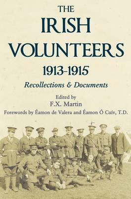 The Irish Volunteers 1913-1915: Recollections and Documents (Hardback)