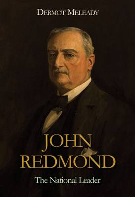 John Redmond: The National Leader (Hardback)