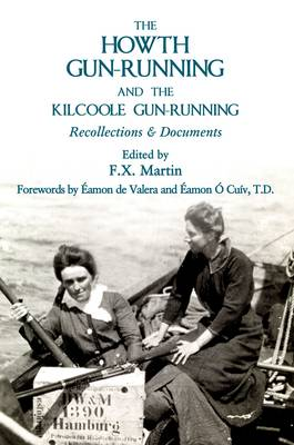 The Howth Gun-Running and the Kilcoole Gun-Running: Recollections and Documents (Paperback)