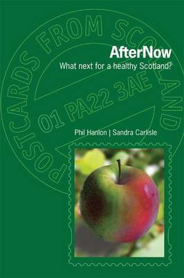 AfterNow: What Next for a Healthy Scotland? - Postcards from Scotland 1 (Paperback)