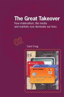 The Great Takeover: How Materialism, the Media and Markets Now Dominate Our Lives - Postcards from Scotland 2 (Paperback)