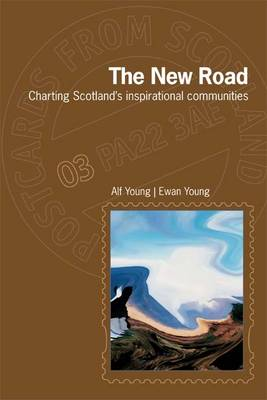 The New Road: Charting Scotland's Inspirational Communities - Postcards from Scotland 3 (Paperback)