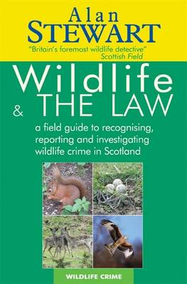 Wildlife and the Law: A Field Guide to Recognising, Reporting and Investigating Wildlife Crime in Scotland (Paperback)