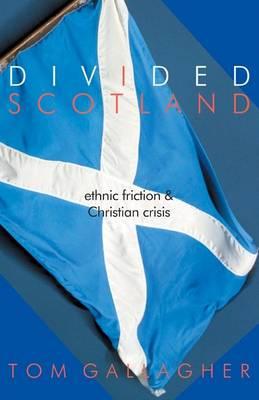 Divided Scotland: Ethnic Friction and Christian Crisis (Hardback)