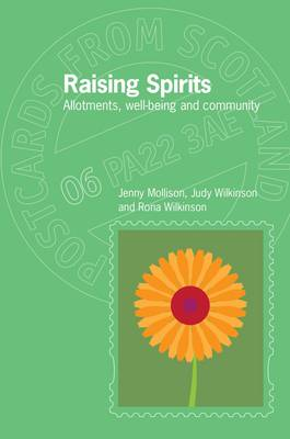 Raising Spirits: Allotments, Well-Being and Community - Postcards from Scotland 6 (Paperback)