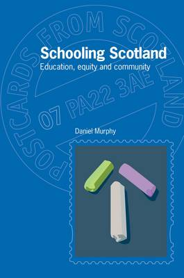 Schooling Scotland: Education, Equity and Community - Postcards from Scotland 7 (Paperback)