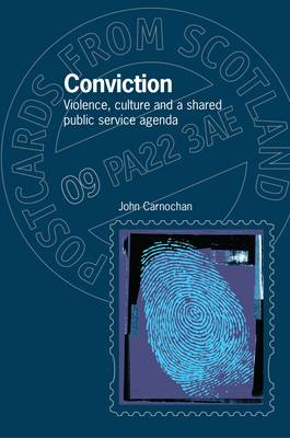 Conviction: Violence, Culture and a Shared Public Service Agenda - Postcards from Scotland 9 (Paperback)