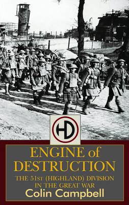 Engine of Destruction: The 51st (Highland) Division in the Great War (Paperback)