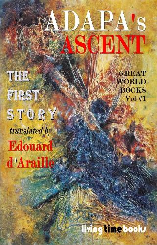 Adapa's Ascent: The Birth of Fiction - Living Time World Fiction 1 (Paperback)