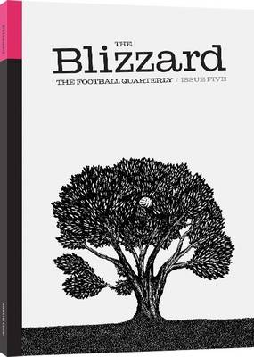 The Blizzard: Issue 5: The Football Quarterly - The Blizzard 5 (Paperback)
