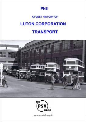 A Fleet History of Luton Corporation Transport: PN8 (Paperback)