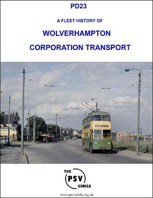 A Fleet History of Wolverhampton Corporation Transport: PD23 (Paperback)