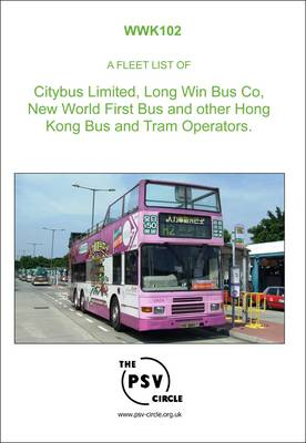 A Fleet List of Citybus Limited, Long Win Bus Co., New World First Bus and Other Hong Kong Bus and Tram Operators: WWK102 (Paperback)