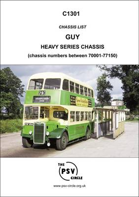 Chassis List - Guy Heavy Series Chassis (Chassis Numbers Between 70001-77150): C1301 (Paperback)