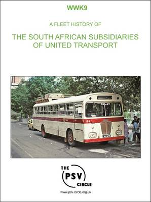 A Fleet History of the South African Subsidiaries of United Transport: WWK9 (Paperback)