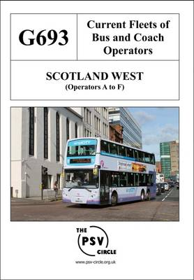 Current Fleets of Bus and Coach Operators - Scotland West (Operators A to F): G693 (Paperback)