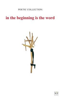 Poetic Collection: in the beginning is the word (Paperback)