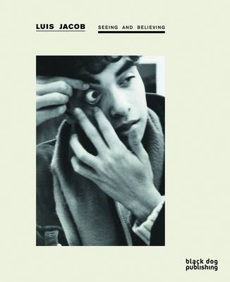 Luis Jacob: Seeing and Believing (Paperback)
