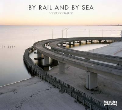 By Rail and By Sea: Scott Conarroe (Hardback)