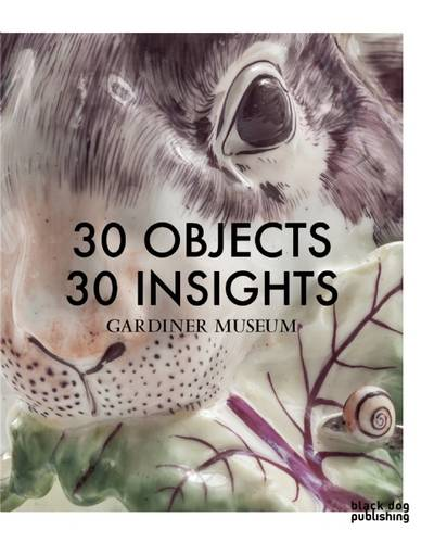 30 Objects 30 Insights: Gardiner Museum (Paperback)
