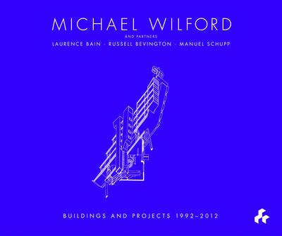 Michael Wilford: Buildings and Projects, 1992-2012 (Hardback)