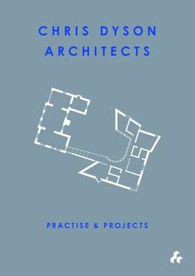 Practise and Projects: Chris Dyson Architects (Paperback)