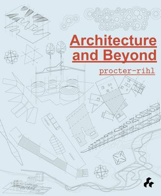 Architecture and Beyond: Procter-Rihl (Paperback)