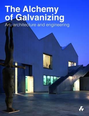 The Alchemy of Galvanizing: Art, Architecture and Engineering (Hardback)