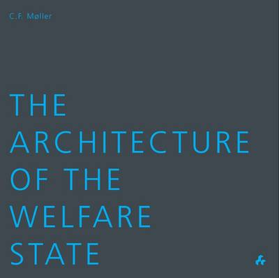 The Architecture of the Welfare State: C F Moller (Paperback)
