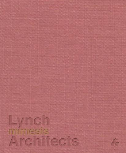 Mimesis: Lynch Architects (Hardback)