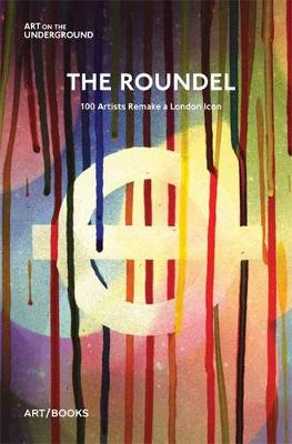 The Roundel: 100 Artists Remake a London Icon (Paperback)