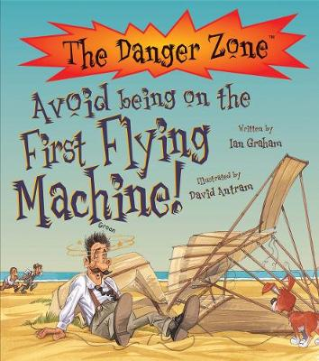 Avoid Being On The First Flying Machine! - The Danger Zone (Paperback)