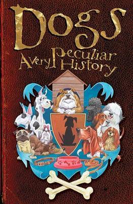 Dogs: A Very Peculiar History - Very Peculiar History (Hardback)
