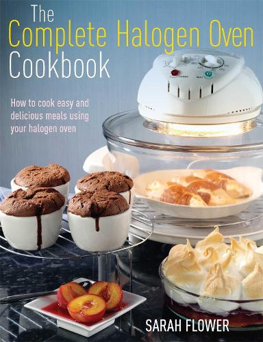 The Complete Halogen Oven Cookbook: How to Cook Easy and Delicious Meals Using Your Halogen Oven (Paperback)