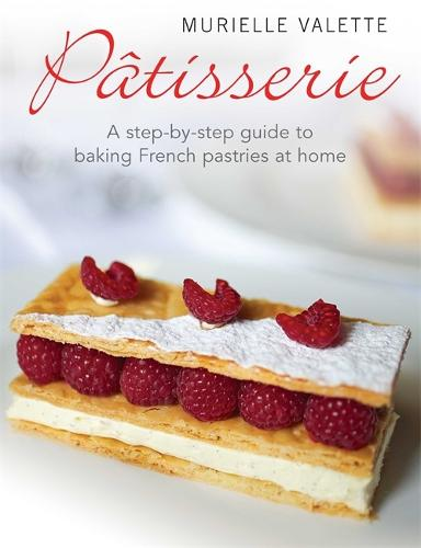 Patisserie: A Step-by-step Guide to Baking French Pastries at Home (Paperback)