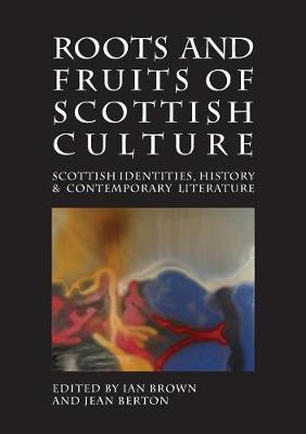 Roots and Fruits of Scottish Culture: Scottish Identities, History and Contemporary Literature - Occasional Papers (Paperback)
