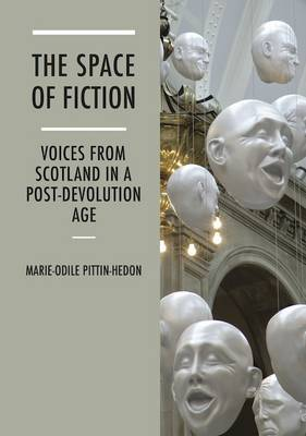 The Space of Fiction: Voices from Scotland in a Post-Devolution Age (Paperback)