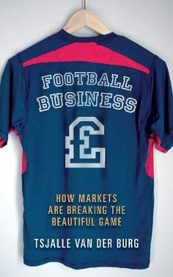 Football business: How markets are breaking the beautiful game (Paperback)