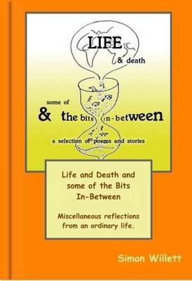 Life and Death: And Some of the Bits In-Between (Hardback)