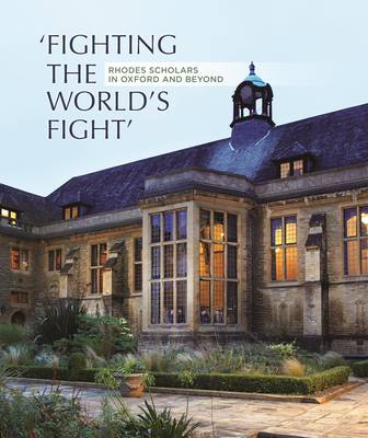 Fighting the World's Fights: Rhodes Scholars in Oxford and Beyond (Hardback)