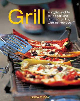Grill: A Stylish Guide to Indoor and Outdoor Grilling with 65 Recipes (Hardback)