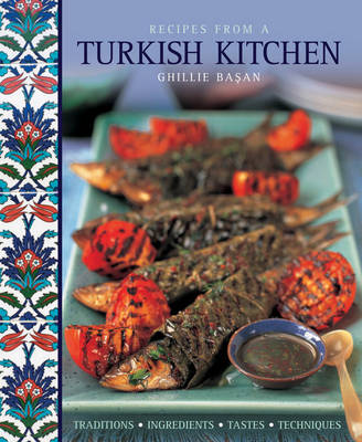 Recipes from a Turkish Kitchen: Traditions, Ingredients, Tastes, Techniques (Hardback)