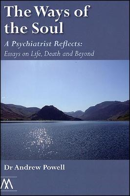 The Ways of the Soul: A Psychiatrist Reflects: Essays on Life, Death and Beyond - Muswell Hill Press (Paperback)