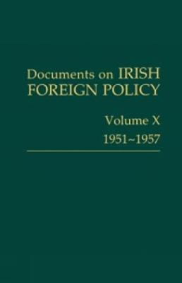 Documents on Irish Foreign Policy: v. 10: 1951-57 2016 - Documents on Irish Foreign Policy 10 (Hardback)