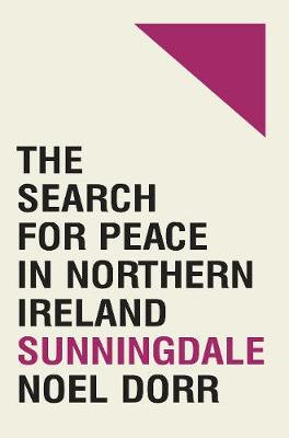 Sunningdale: the search for peace in Northern Ireland (Hardback)