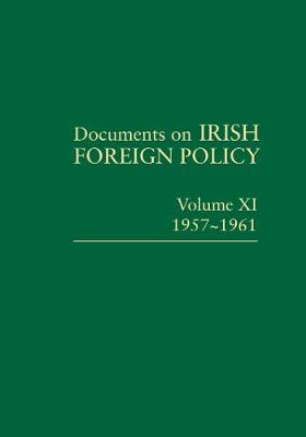 Documents on Irish Foreign Policy Volume XI, 1957-1961 2018 - Documents on Irish Foreign Policy 11 (Hardback)