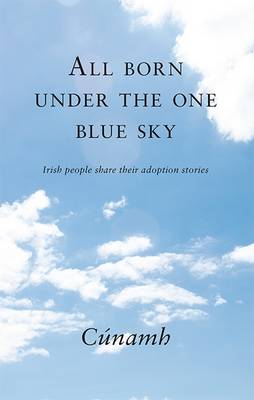All Born Under The One Blue Sky: Irish People Share Their Adoption Stories (Paperback)